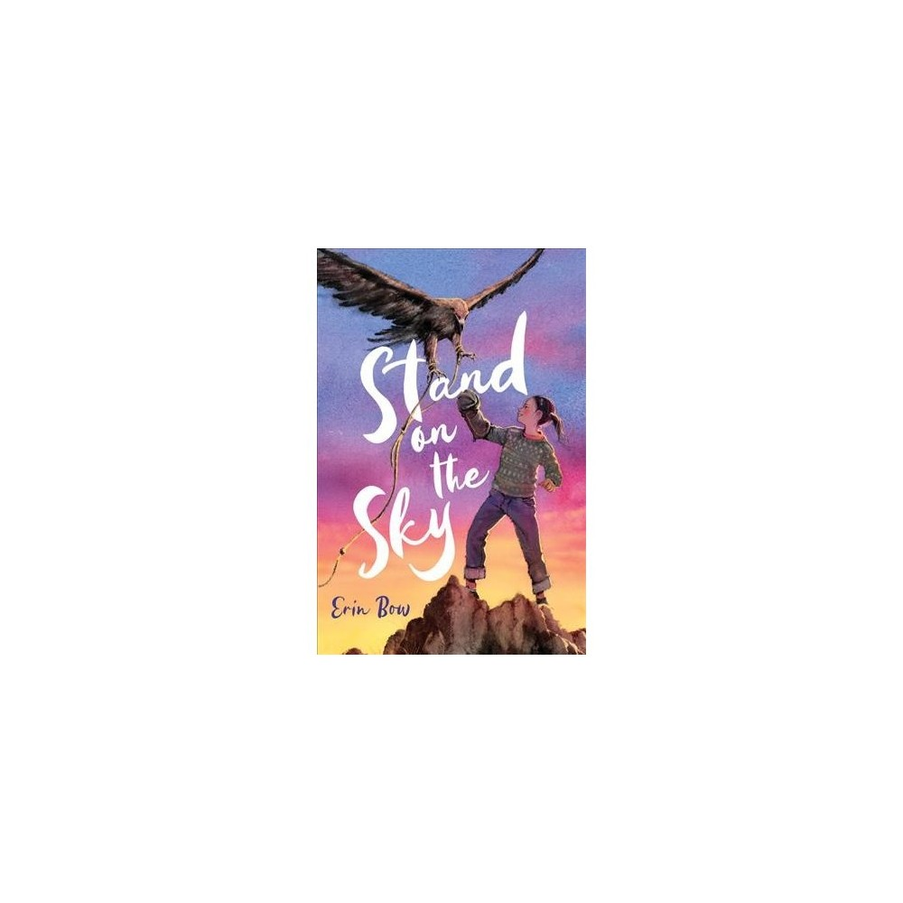 Stand on the Sky - by Erin Bow (Hardcover)