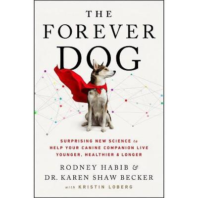 The Forever Dog - by Rodney Habib & Karen Shaw Becker (Hardcover)