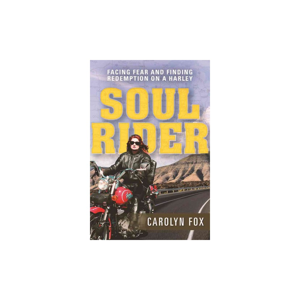 Soul Rider : Facing Fear and Finding Redemption on a Harley (Paperback) (Carolyn Fox)