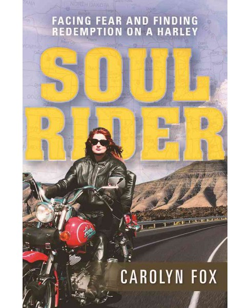 Soul Rider : Facing Fear and Finding Redemption on a Harley (Paperback) (Carolyn Fox) - image 1 of 1