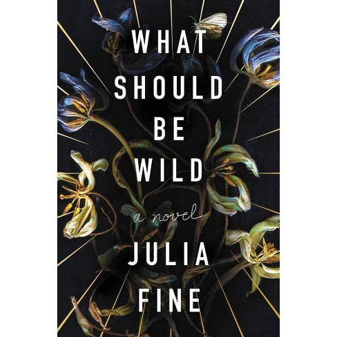 What Should Be Wild - by  Julia Fine (Hardcover) - image 1 of 1