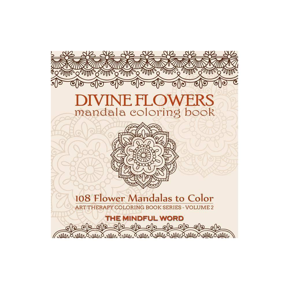 Divine Flowers Mandala Coloring Book Art Therapy Coloring Book Paperback