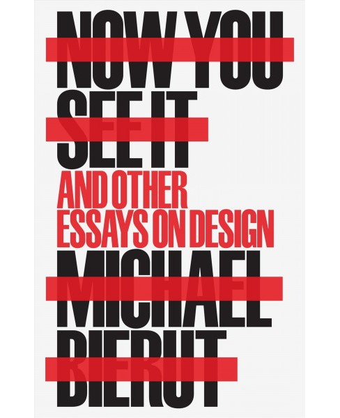 Now You See It and Other Essays on Design (Hardcover) (Michael Bierut) - image 1 of 1