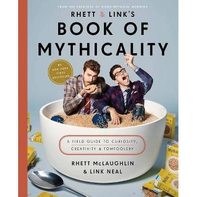 Rhett & Link's Book of Mythicality: A Field Guide to Curiosity, Creativity & Tomfoolery (Hardcover) (Rhett McLaughlin & Link Neal)