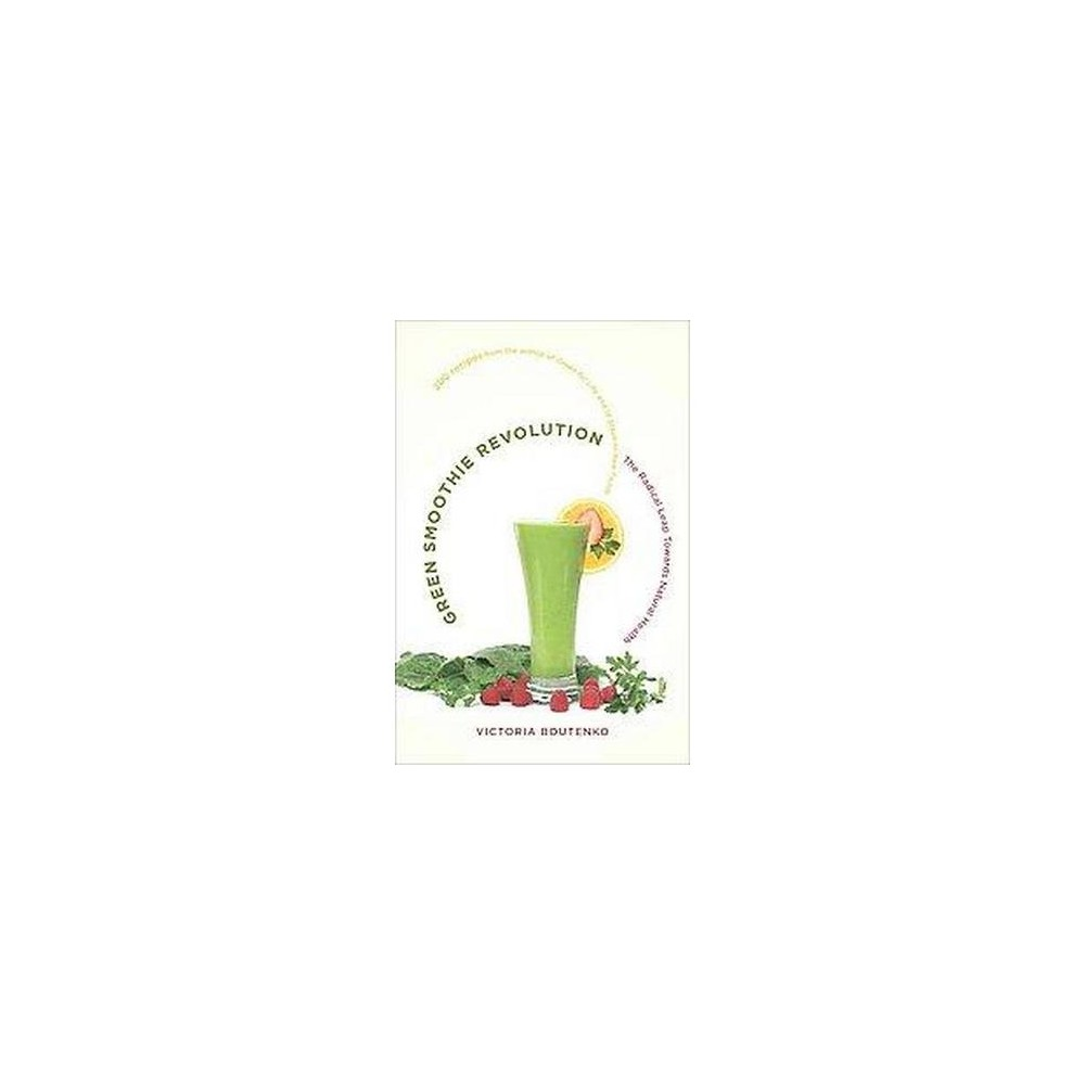 Green Smoothie Revolution : The Radical Leap Towards Natural Health (Paperback) (Victoria Boutenko)