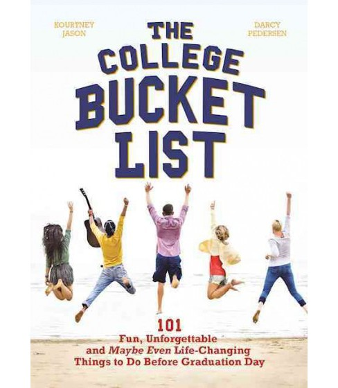 College Bucket List : 101 Fun, Unforgettable and Maybe Even Life-changing Things to Do Before Graduation - image 1 of 1