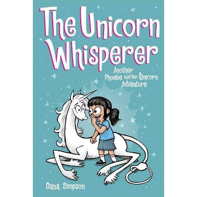 The Unicorn Whisperer (Phoebe and Her Unicorn Series Book 10) - by  Dana Simpson (Paperback)