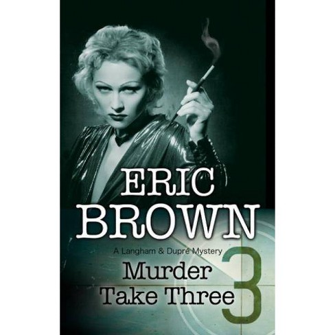 Murder Take Three - (Langham and Dupre Mystery) by  Eric Brown (Hardcover) - image 1 of 1