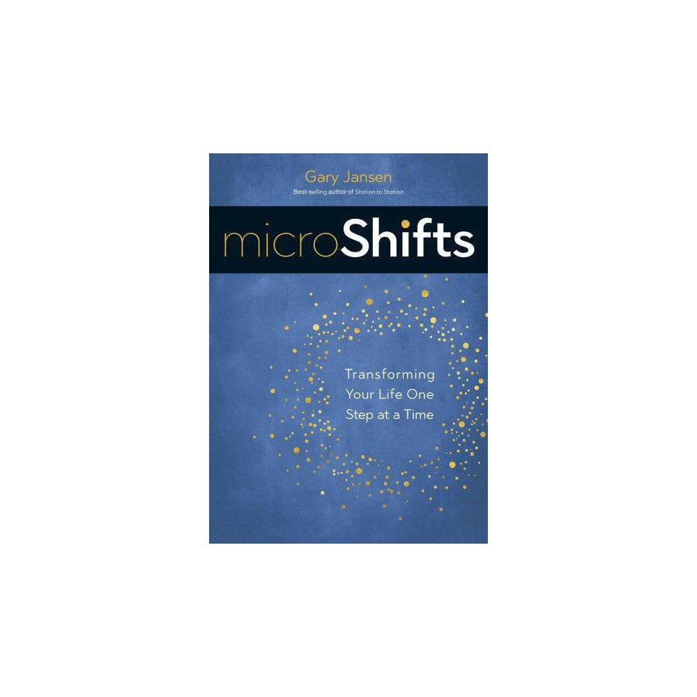 MicroShifts : Transforming Your Life One Step at a Time - by Gary Jansen (Paperback)
