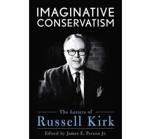Imaginative Conservatism : The Letters of Russell Kirk -  (Hardcover) - image 1 of 1