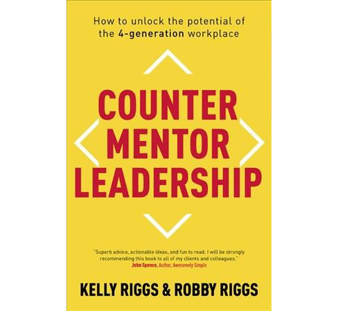 Counter Mentor Leadership : How to Unlock the Potential of the 4-Generation Workplace -  (Hardcover) - image 1 of 1