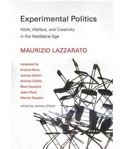 Experimental Politics : Work, Welfare, and Creativity in the Neoliberal Age -  (Hardcover) - image 1 of 1
