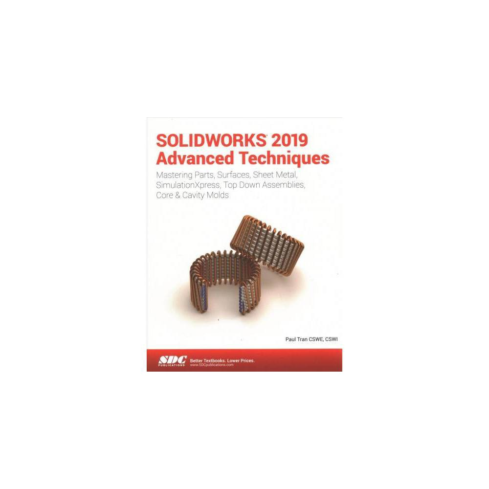 Solidworks 2019 Advanced Techniques : Advanced Level Tutorials Mastering Parts, Surfaces, Sheet Metal,
