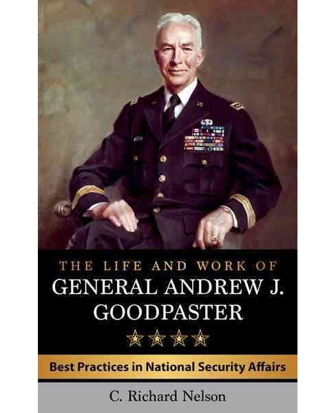 Life and Work of General Andrew J. Goodpaster : Best Practices in National Security Affairs (Hardcover) - image 1 of 1