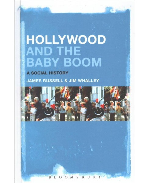 Hollywood and the Baby Boom : A Social History (Hardcover) (James Russell & Jim Whalley) - image 1 of 1