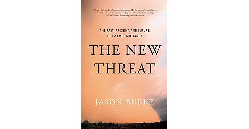 New Threat : The Past, Present, and Future of Islamic Militancy (Hardcover) (Jason Burke) - image 1 of 1