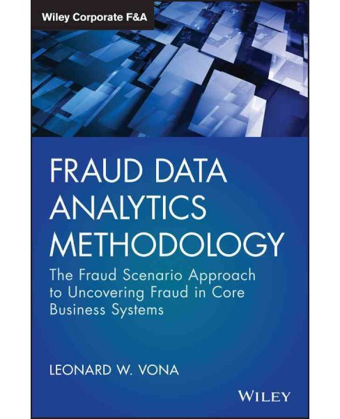 Fraud Data Analytics Methodology : The Fraud Scenario Approach to Uncovering Fraud in Core Business - image 1 of 1