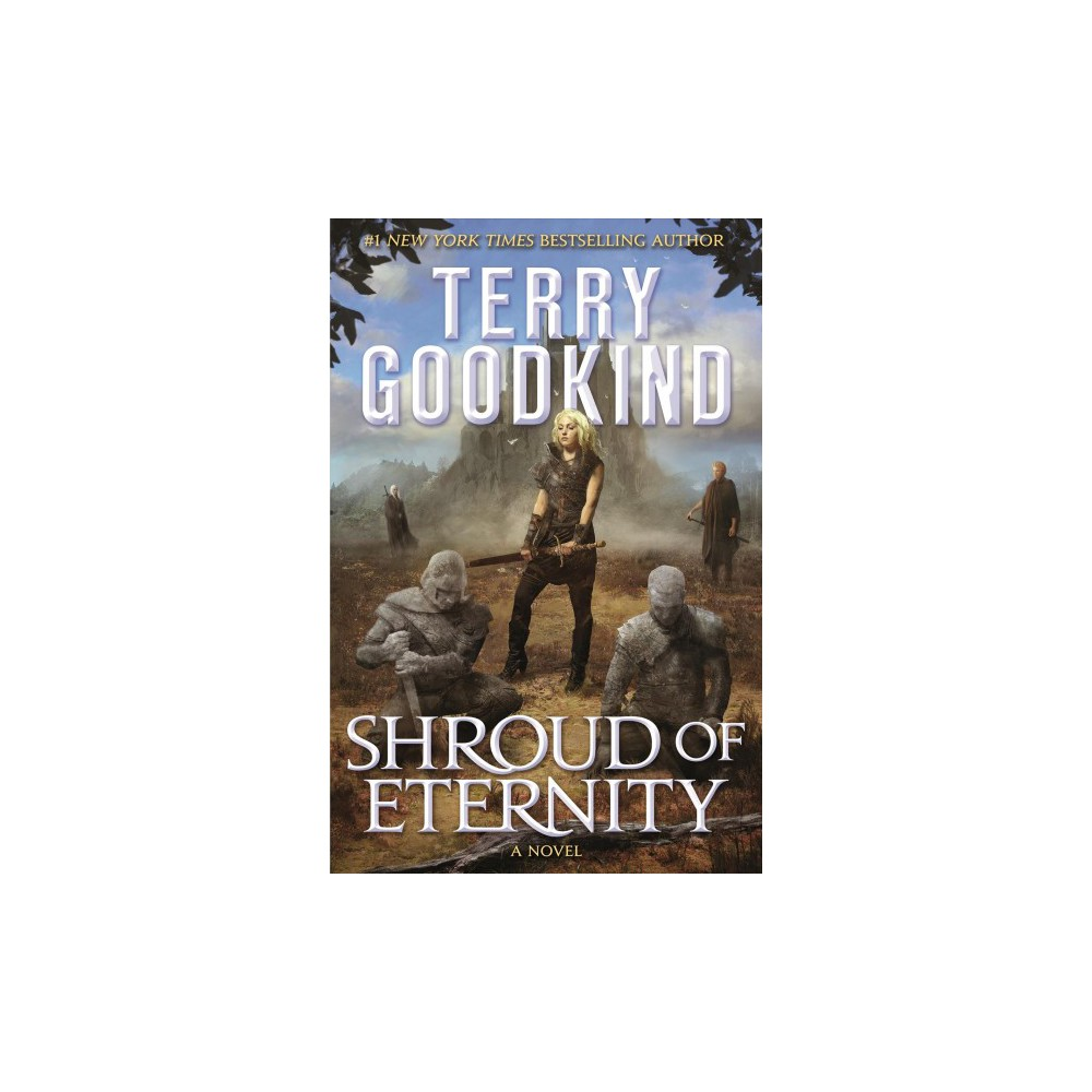 Shroud of Eternity - by Terry Goodkind (Hardcover)