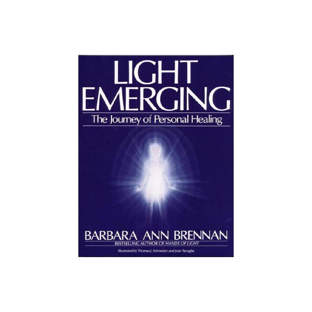 Light Emerging By Barbara Ann Brennan Paperback