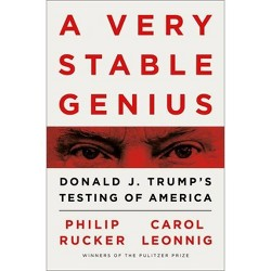 A Very Stable Genius - by  Philip Rucker & Carol Leonnig (Hardcover)