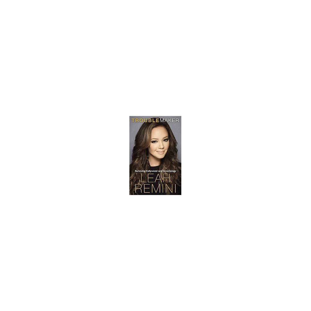 Troublemaker: Surviving Hollywood and Scientology (Hardcover) by Leah Remini