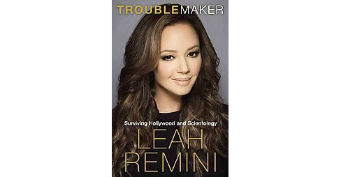 Troublemaker: Surviving Hollywood and Scientology (Hardcover) by Leah Remini - image 1 of 1
