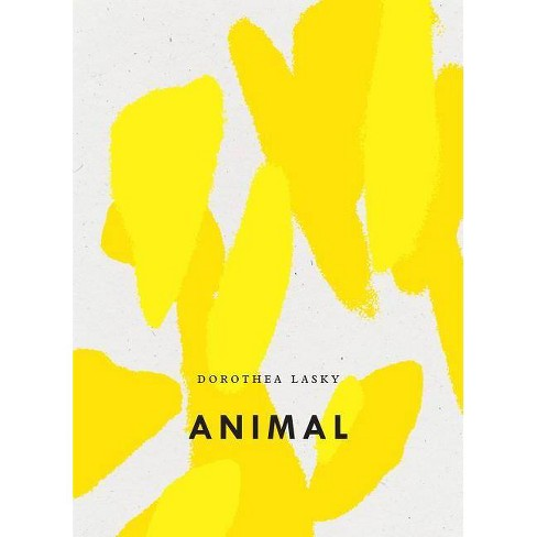 Animal - (Bagley Wright Lecture) by  Dorothea Lasky (Paperback) - image 1 of 1