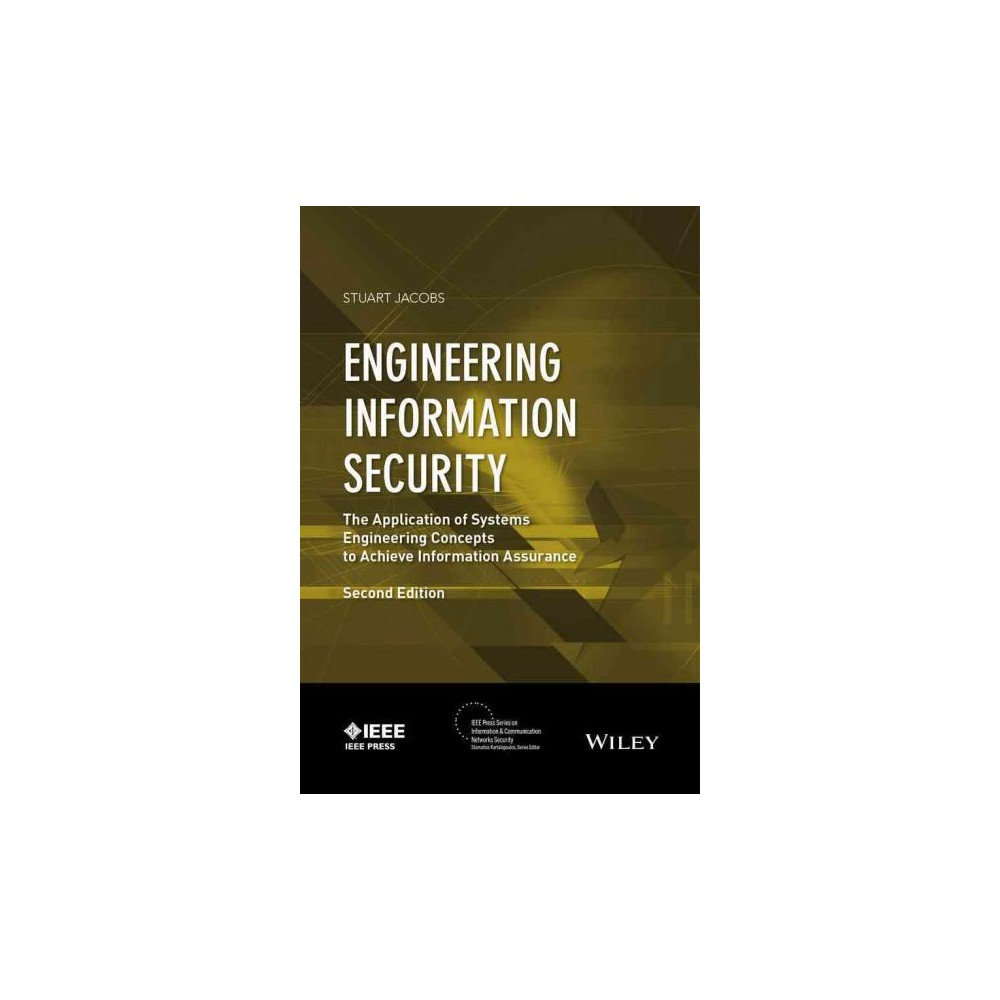 Engineering Information Security : The Application of Systems Engineering Concepts to Achieve Engineering Information Security : The Application of Systems Engineering Concepts to Achieve