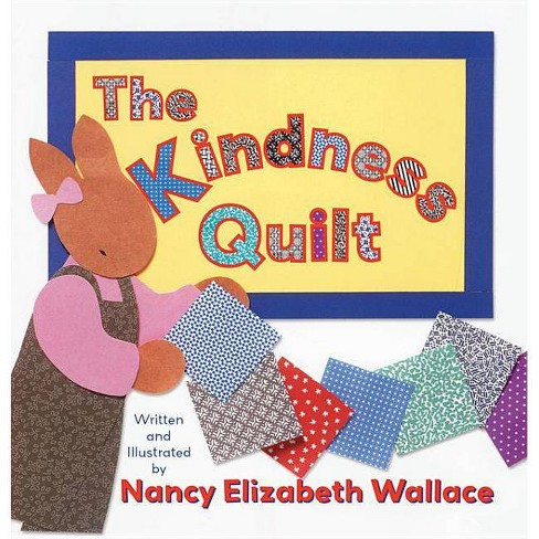 The Kindness Quilt - by  Nancy Elizabeth Wallace (Hardcover) - image 1 of 1
