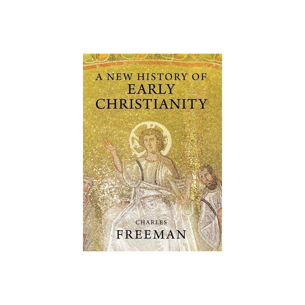 A New History Of Early Christianity By Charles Freeman Paperback