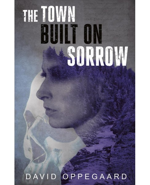 Town Built on Sorrow -  by David Oppegaard (Paperback) - image 1 of 1