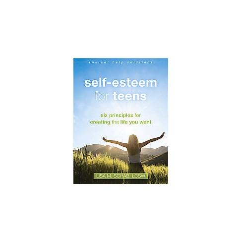Self Esteem For Teens Six Principles For Creating The Life You