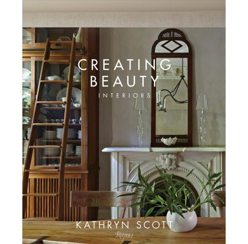 Creating Beauty : Interiors -  by Kathryn Scott & Judith Nasitir (Hardcover) - image 1 of 1