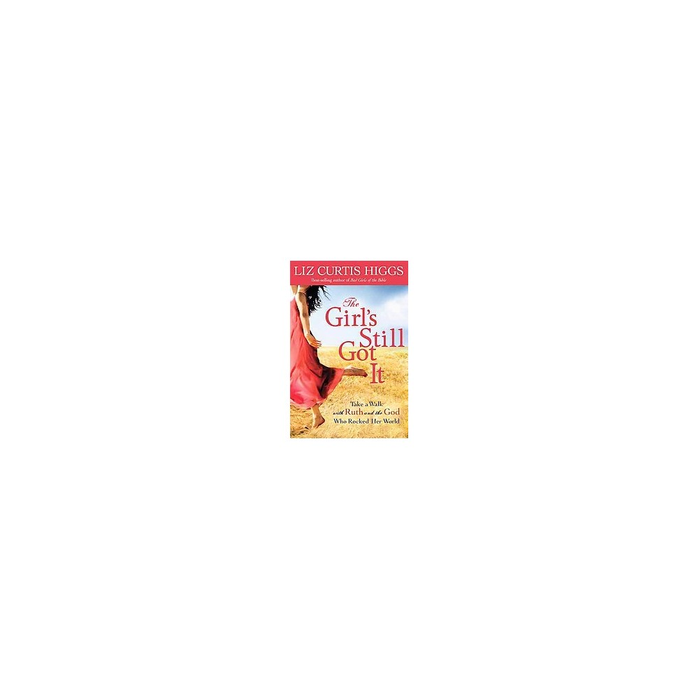 Girl's Still Got It : Take a Walk With Ruth and the God Who Rocked Her World (Paperback) (Liz Curtis