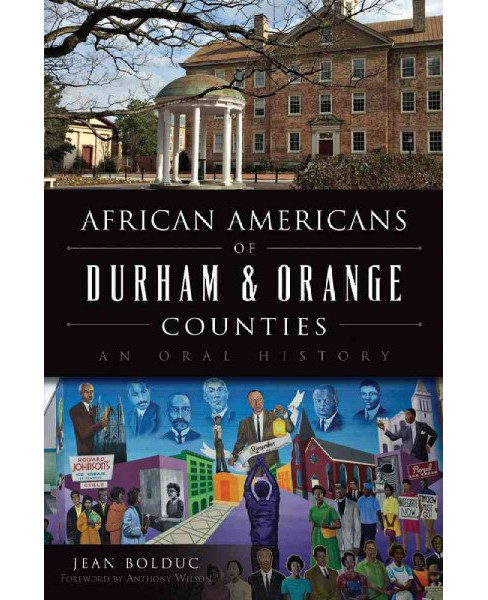 African Americans of Durham & Orange Counties : An Oral History (Paperback) (Jean Bolduc) - image 1 of 1