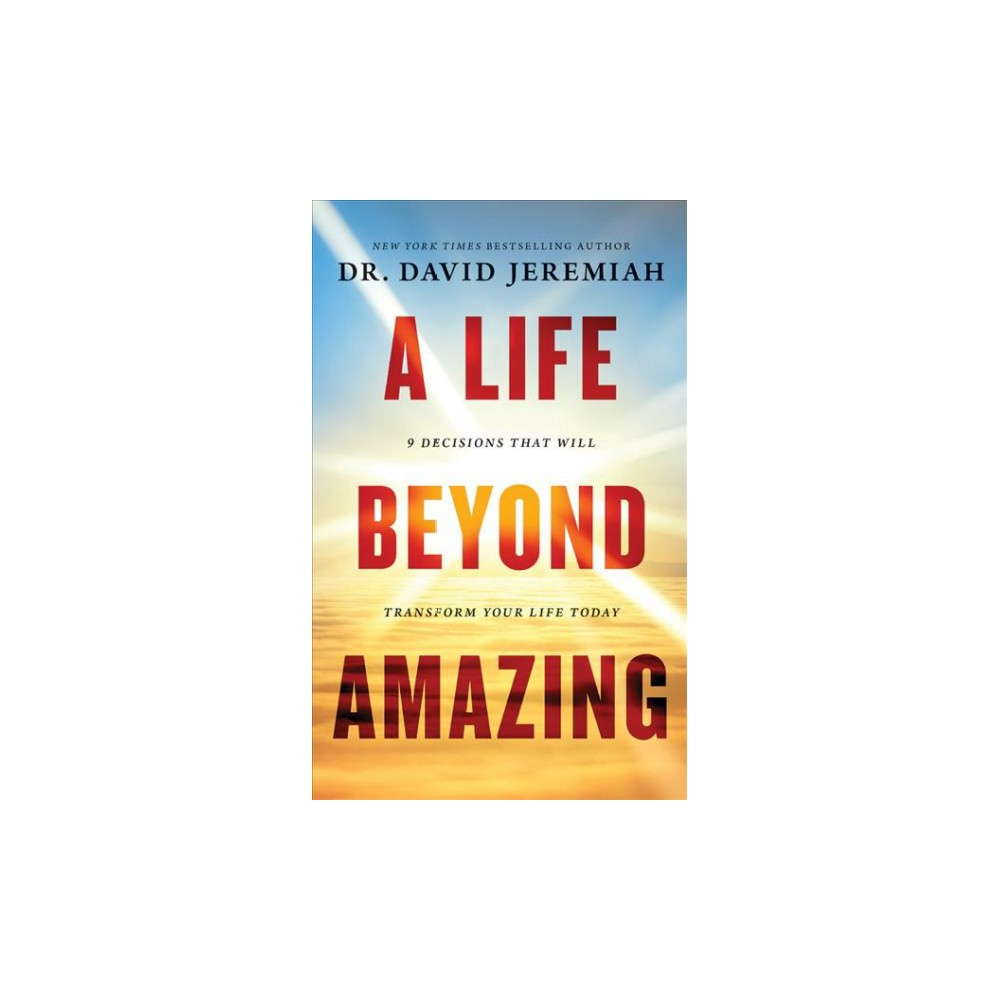 Life Beyond Amazing : 9 Decisions That Will Transform Your Life Today (Unabridged) (CD/Spoken Word)