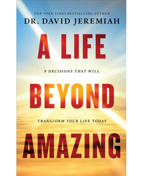 Life Beyond Amazing : 9 Decisions That Will Transform Your Life Today - Library Edition (Unabridged) - image 1 of 1