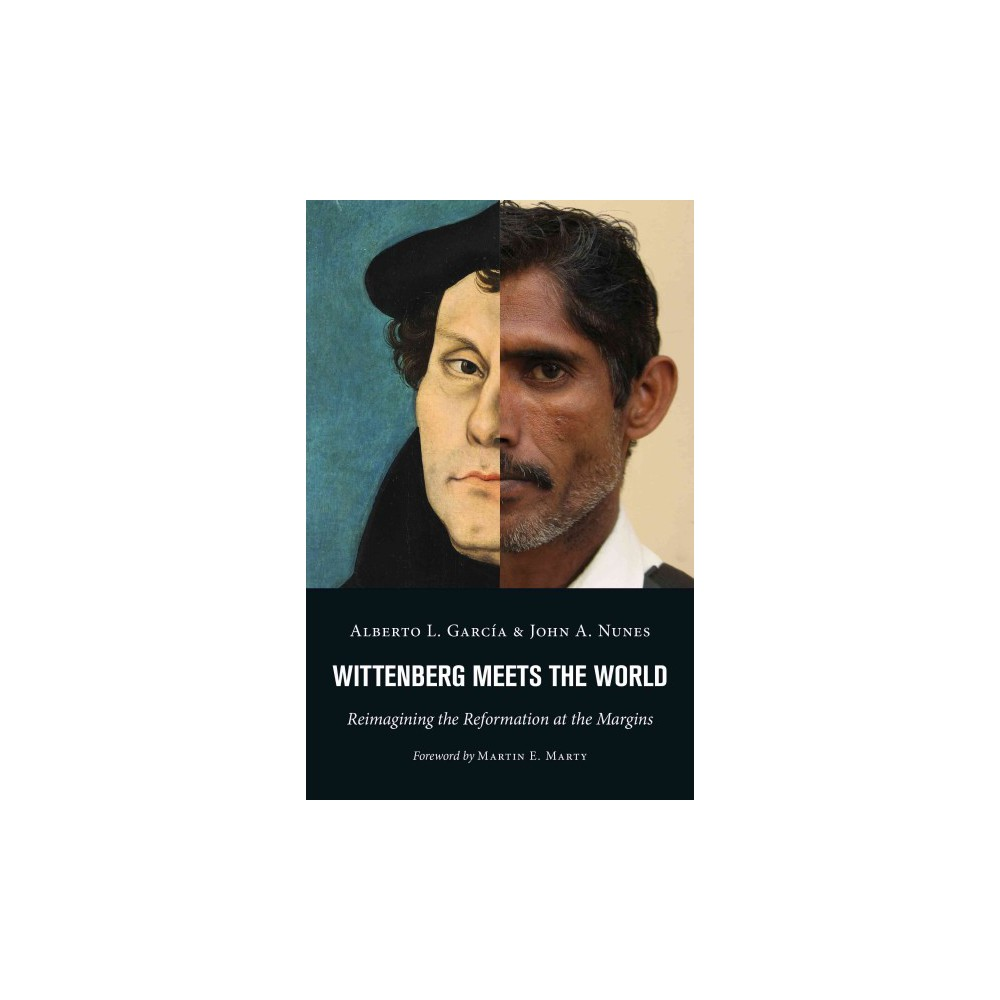 Wittenberg Meets the World : Reimagining the Reformation at the Margins (Paperback) (Alberto L. Garcia &