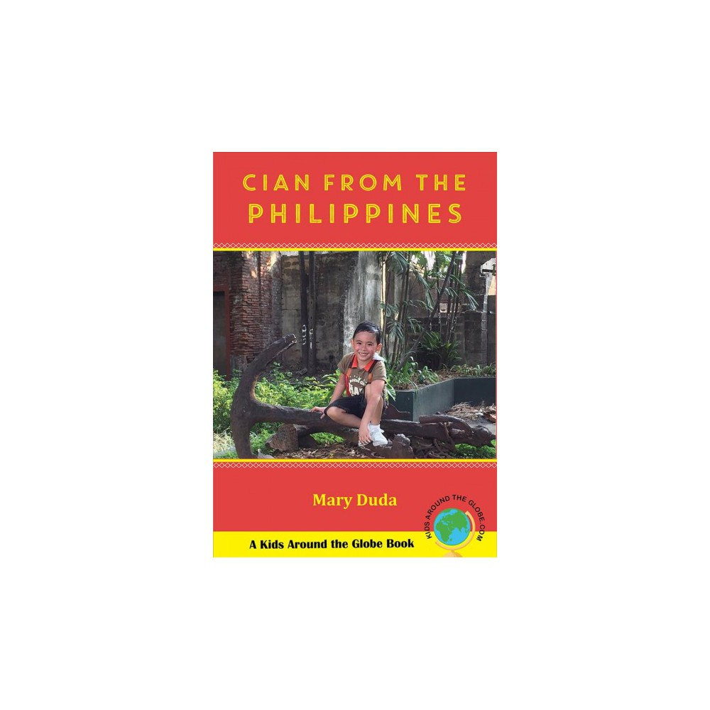 Cian from the Philippines - (Kids Around the Globe) by Mary C. Duda (Hardcover)