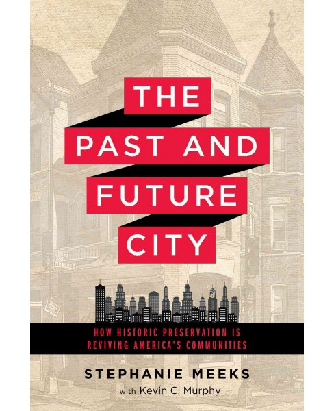 Past and Future City : How Historic Preservation Is Reviving America's Communities (Hardcover) - image 1 of 1