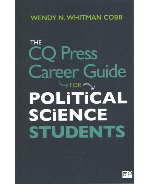 CQ Press Career Guide for Political Science Students -  by Wendy N. Whitman Cobb (Paperback) - image 1 of 1
