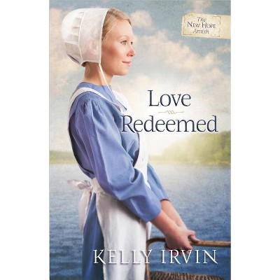 Love Redeemed - (New Hope Amish) by  Kelly Irvin (Paperback)