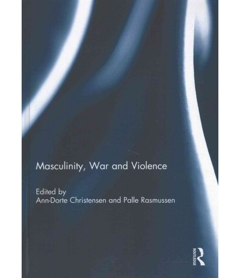 Masculinity, War and Violence (Hardcover) - image 1 of 1