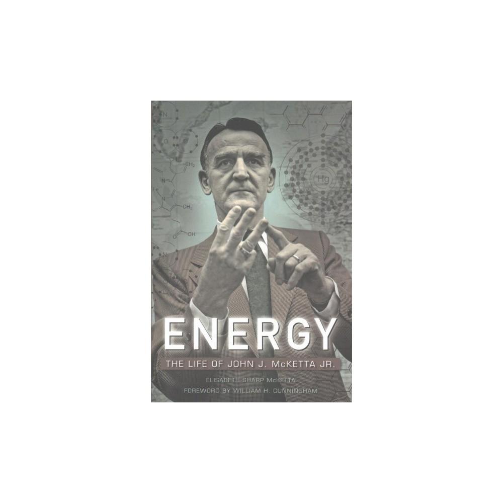 Energy : The Life of John J. McKetta Jr. (Hardcover) (Elisabeth Sharp Mcketta)