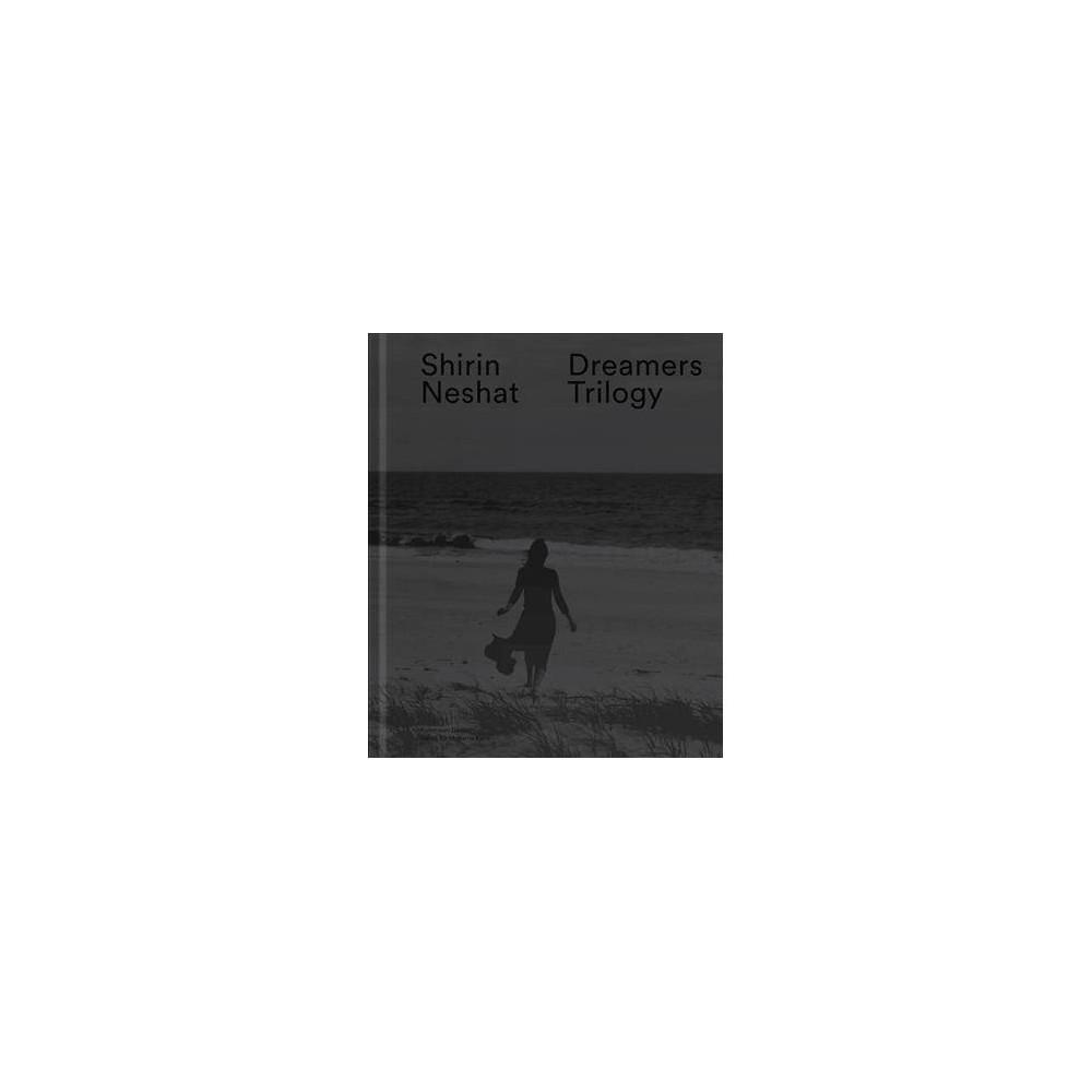 Shirin Neshat : Dreamers Trilogy - (Hardcover)