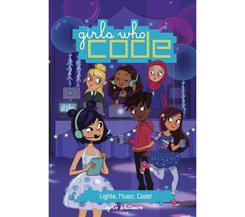 Lights, Music, Code -  (Girls Who Code) by Jo Whittemore (Hardcover) - image 1 of 1