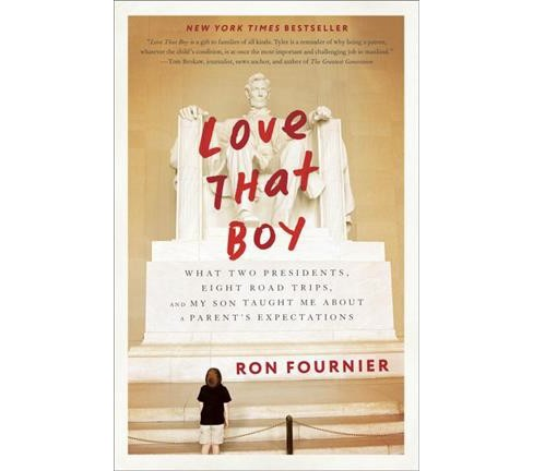 Love That Boy : What Two Presidents, Eight Road Trips, and My Son Taught Me About a Parent's - image 1 of 1