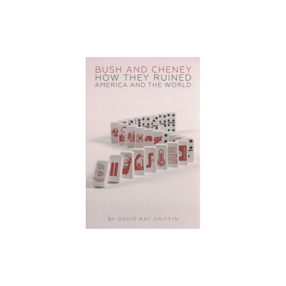 Bush and Cheney : How They Ruined America and the World (Paperback) (David Ray Griffin)