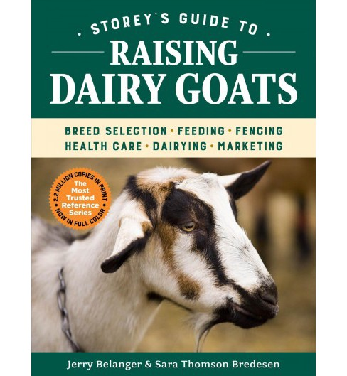 Storey's Guide to Raising Dairy Goats : Breed Selection, Feeding, Fencing, Health Care, Dairying, - image 1 of 1