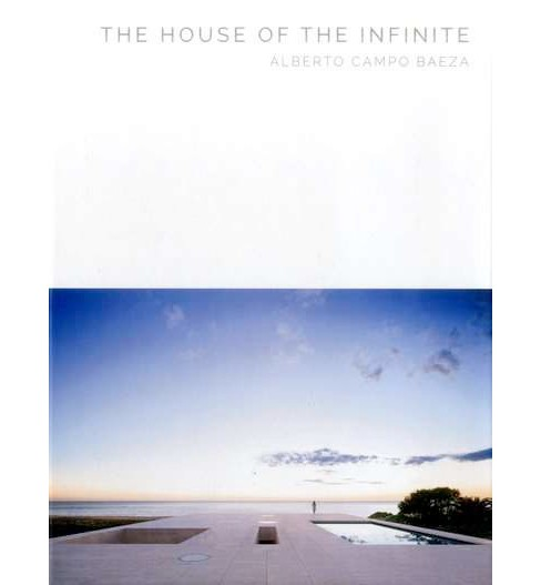House of the Infinite : Alberto Campo Baeza (Hardcover) - image 1 of 1